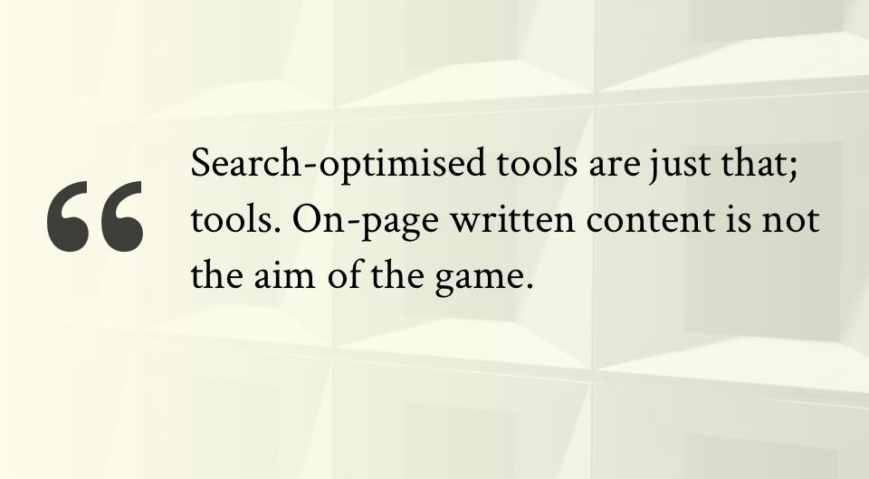 Search-optimised tools are just that; tools. On-page written content is not the aim of the game.